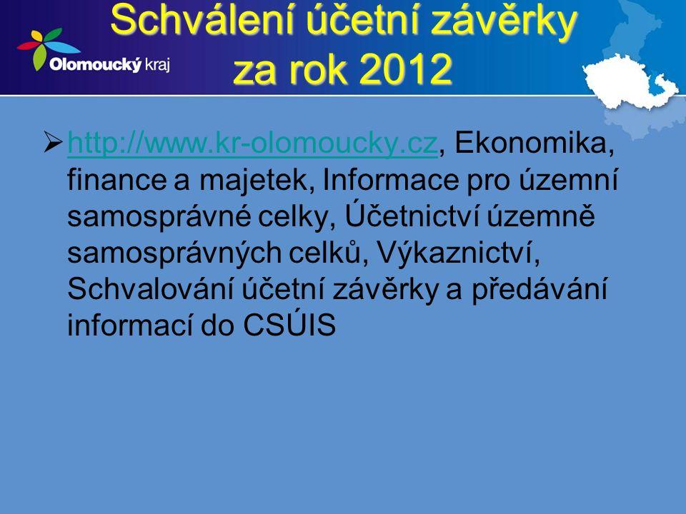 Schválení účetní závěrky za rok 2012  http://www.kr-olomoucky.cz, Ekonomika, finance a majetek, Informace pro územní samosprávné celky, Účetnictví územně samosprávných celků, Výkaznictví, Schvalování účetní závěrky a předávání informací do CSÚIS http://www.kr-olomoucky.cz