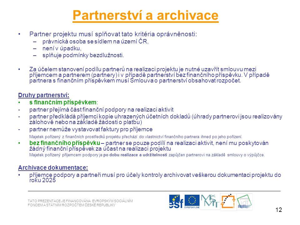 12 Partner projektu musí splňovat tato kritéria oprávněnosti: –právnická osoba se sídlem na území ČR, –není v úpadku, –splňuje podmínky bezdlužnosti.