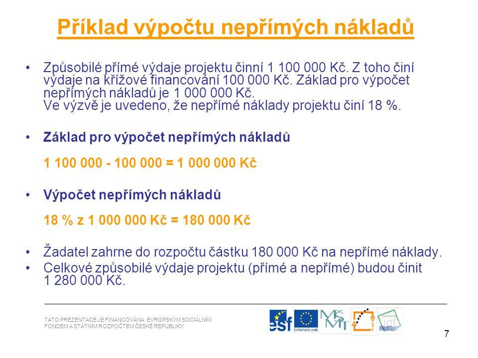 7 Příklad výpočtu nepřímých nákladů Způsobilé přímé výdaje projektu činní 1 100 000 Kč. Z toho činí výdaje na křížové financování 100 000 Kč. Základ p