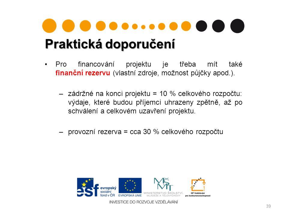 Praktická doporučení 39 Pro financování projektu je třeba mít také finanční rezervu (vlastní zdroje, možnost půjčky apod.).