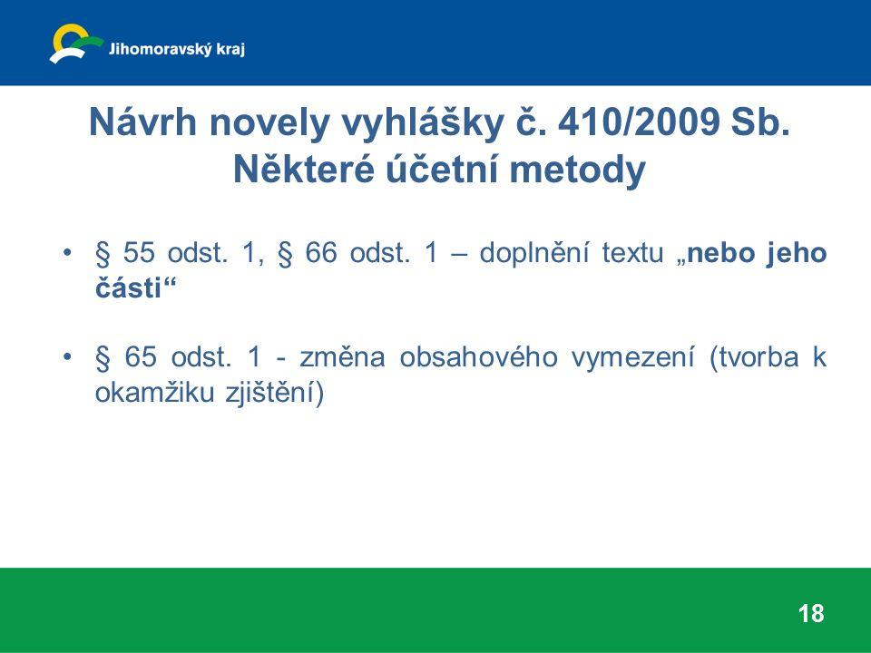 """Návrh novely vyhlášky č. 410/2009 Sb. Některé účetní metody § 55 odst. 1, § 66 odst. 1 – doplnění textu """"nebo jeho části"""" § 65 odst. 1 - změna obsahov"""