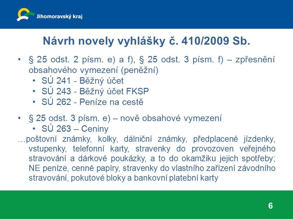 Návrh novely vyhlášky č. 410/2009 Sb. § 25 odst. 2 písm. e) a f), § 25 odst. 3 písm. f) – zpřesnění obsahového vymezení (peněžní) SÚ 241 - Běžný účet