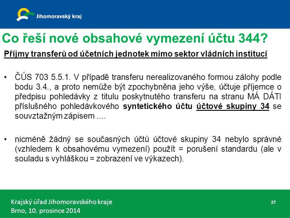 Krajský úřad Jihomoravského kraje Brno, 10.prosince 2014 Co řeší nové obsahové vymezení účtu 344.