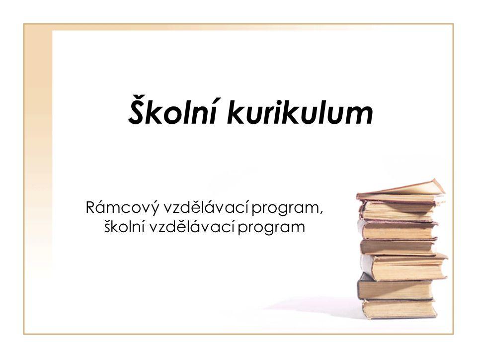 Školní kurikulum Rámcový vzdělávací program, školní vzdělávací program