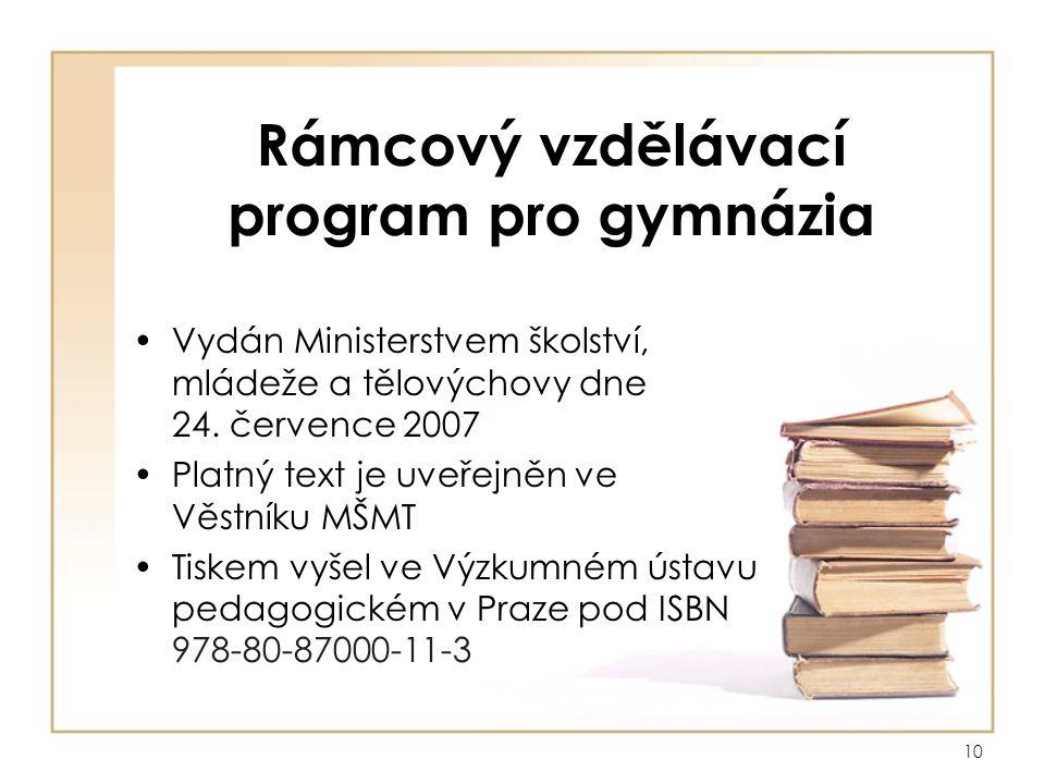 10 Rámcový vzdělávací program pro gymnázia Vydán Ministerstvem školství, mládeže a tělovýchovy dne 24.