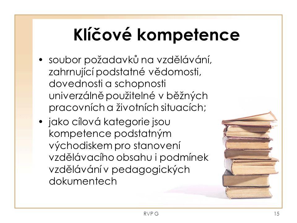 RVP G15 Klíčové kompetence soubor požadavků na vzdělávání, zahrnující podstatné vědomosti, dovednosti a schopnosti univerzálně použitelné v běžných pracovních a životních situacích; jako cílová kategorie jsou kompetence podstatným východiskem pro stanovení vzdělávacího obsahu i podmínek vzdělávání v pedagogických dokumentech