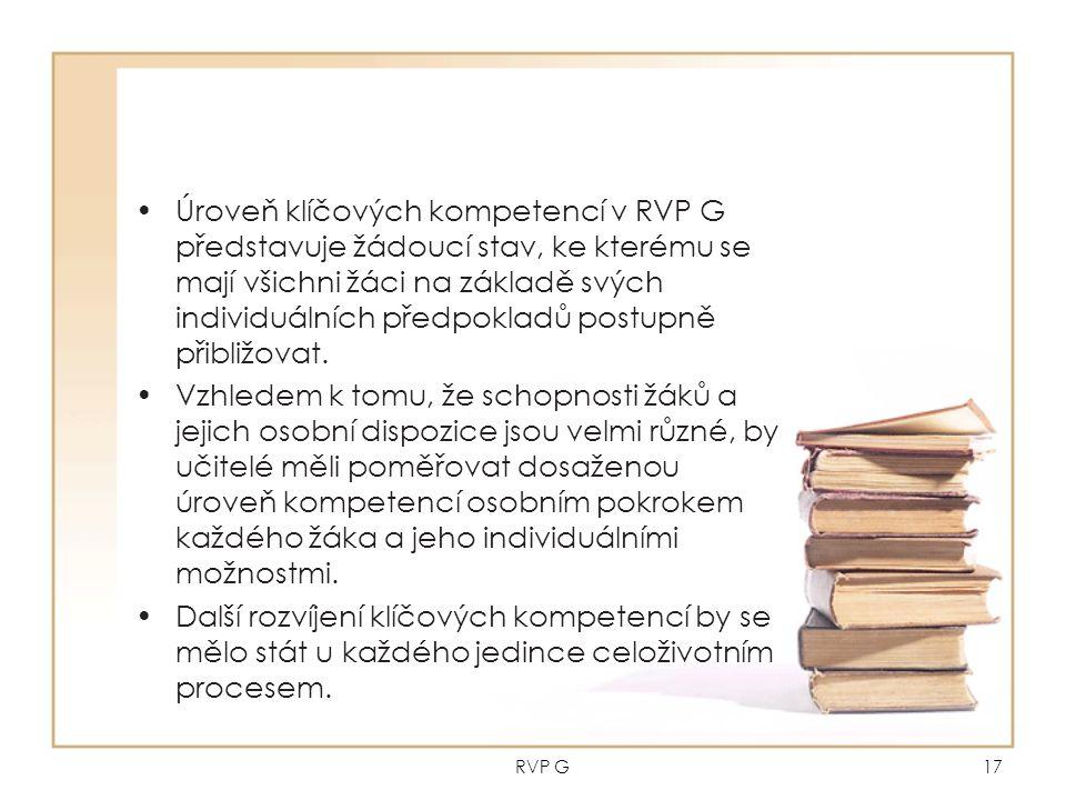 RVP G17 Úroveň klíčových kompetencí v RVP G představuje žádoucí stav, ke kterému se mají všichni žáci na základě svých individuálních předpokladů postupně přibližovat.