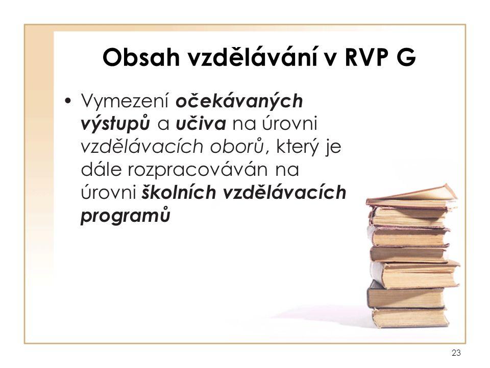 23 Obsah vzdělávání v RVP G Vymezení očekávaných výstupů a učiva na úrovni vzdělávacích oborů, který je dále rozpracováván na úrovni školních vzdělávacích programů