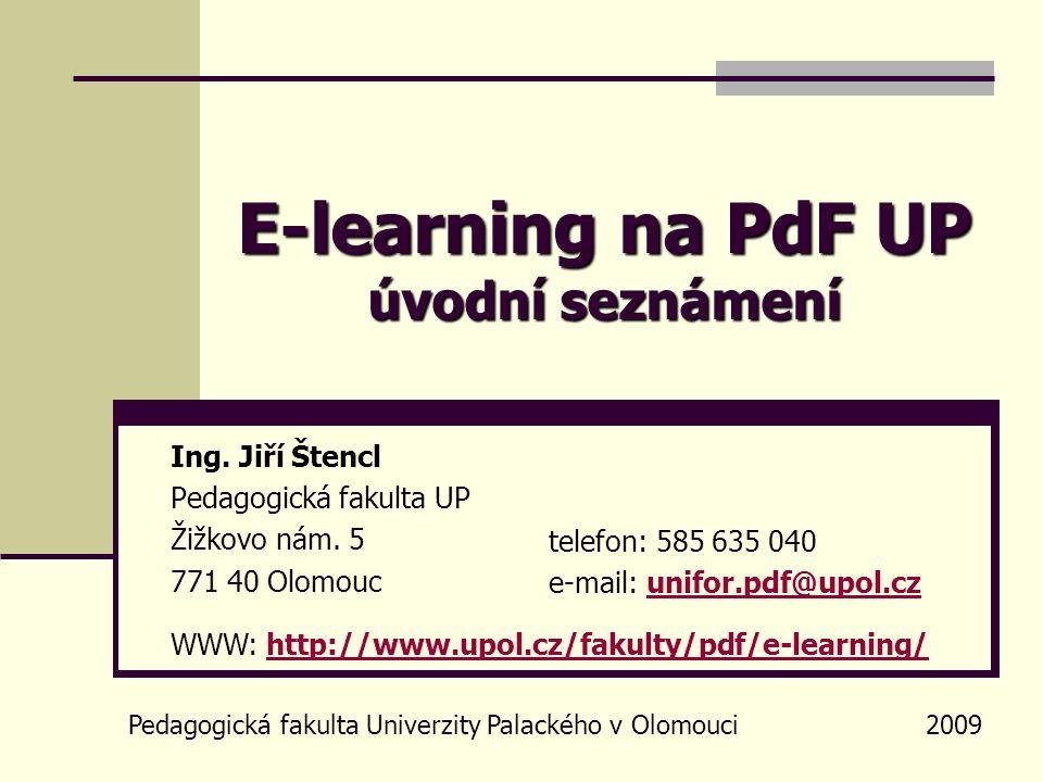 E-learning na PdF UP úvodní seznámení Pedagogická fakulta Univerzity Palackého v Olomouci 2009 Ing. Jiří Štencl Pedagogická fakulta UP Žižkovo nám. 5