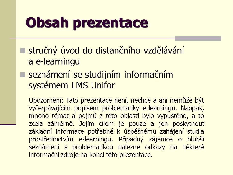 Obsah prezentace stručný úvod do distančního vzdělávání a e-learningu seznámení se studijním informačním systémem LMS Unifor Upozornění: Tato prezenta