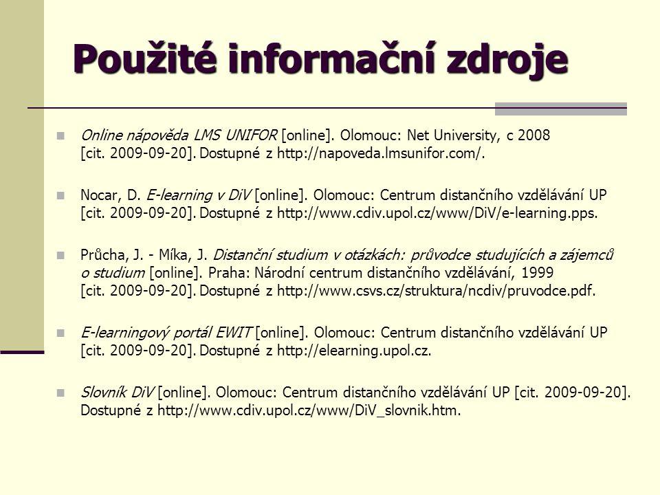 Použité informační zdroje Online nápověda LMS UNIFOR [online]. Olomouc: Net University, c 2008 [cit. 2009-09-20]. Dostupné z http://napoveda.lmsunifor