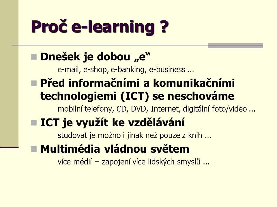"""Proč e-learning ? Dnešek je dobou """"e"""" e-mail, e-shop, e-banking, e-business... Před informačními a komunikačními technologiemi (ICT) se neschováme mob"""