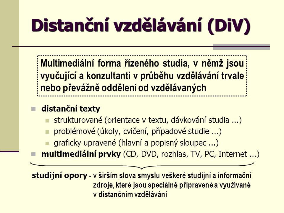 Distanční vzdělávání (DiV) Multimediální forma řízeného studia, v němž jsou vyučující a konzultanti v průběhu vzdělávání trvale nebo převážně odděleni