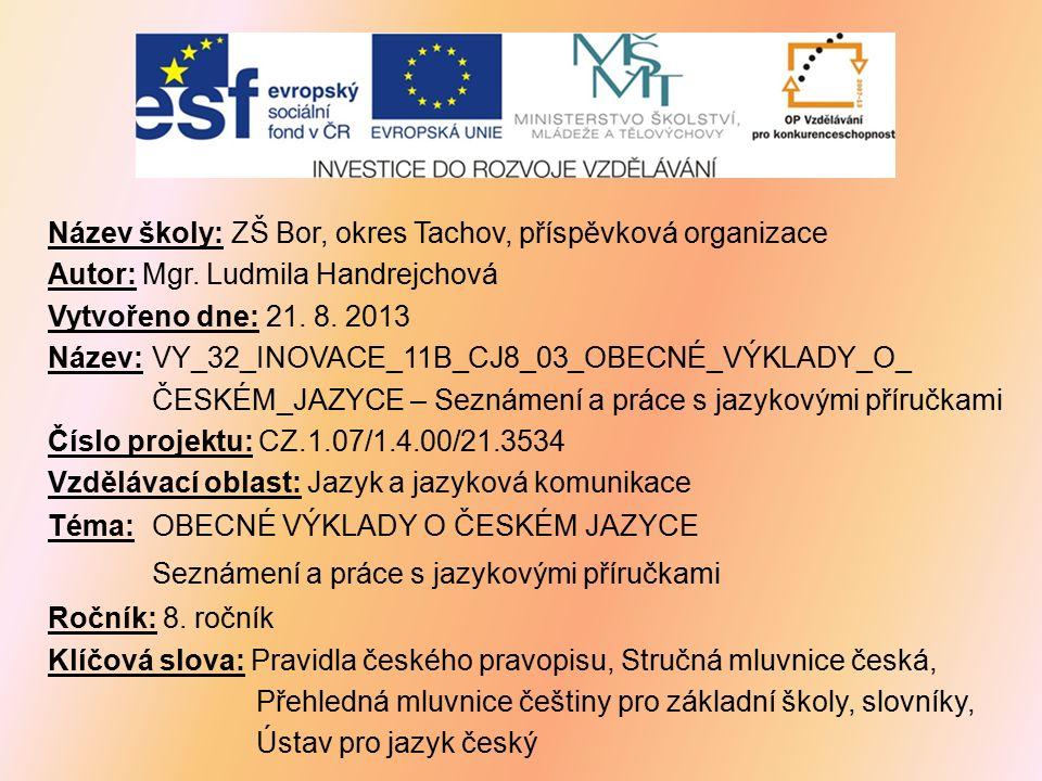 ANOTACE Materiál slouží k seznámení s jazykovými příručkami, s funkcí jazykové poradny Ústavu pro jazyk český.
