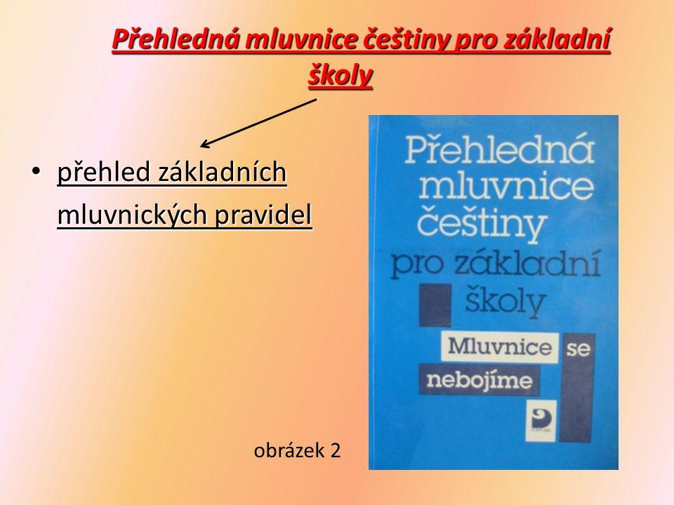 Slovníky zachycují slovní zásobu českého jazyka ve slovnících jsou slova seřazena abecedně u slova je vysvětlení věcného významu, určení slovního druhu, obtížné tvary, výslovnost Příruční slovník jazyka českého obrázek 3
