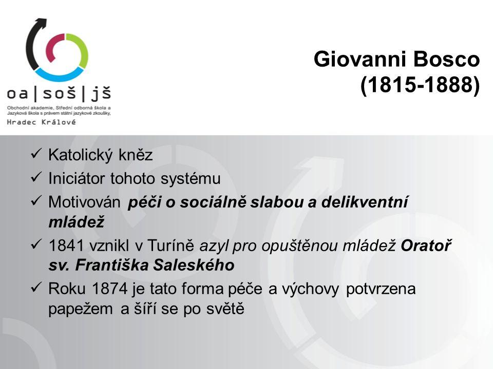 Giovanni Bosco (1815-1888) Katolický kněz Iniciátor tohoto systému Motivován péči o sociálně slabou a delikventní mládež 1841 vznikl v Turíně azyl pro opuštěnou mládež Oratoř sv.