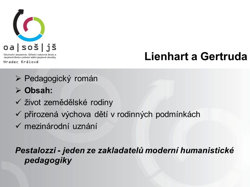 Lienhart a Gertruda  Pedagogický román  Obsah: život zemědělské rodiny přirozená výchova dětí v rodinných podmínkách mezinárodní uznání Pestalozzi - jeden ze zakladatelů moderní humanistické pedagogiky