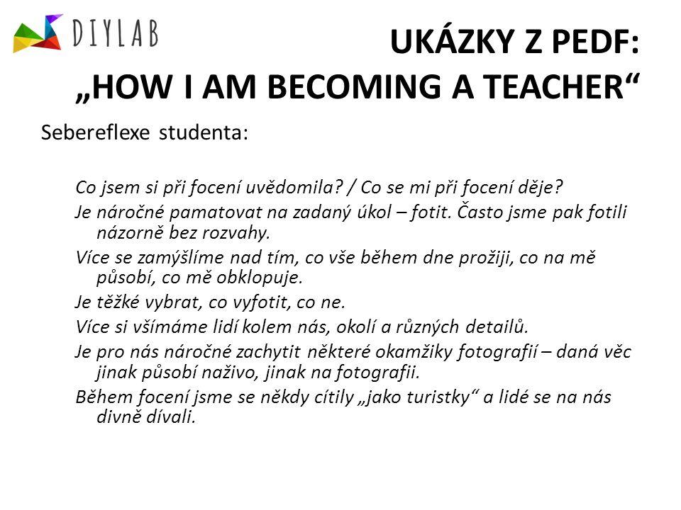 """UKÁZKY Z PEDF: """"HOW I AM BECOMING A TEACHER Sebereflexe studenta: V průběhu dvou týdnů jsem se snažila fotit možná co nejvíce to šlo."""