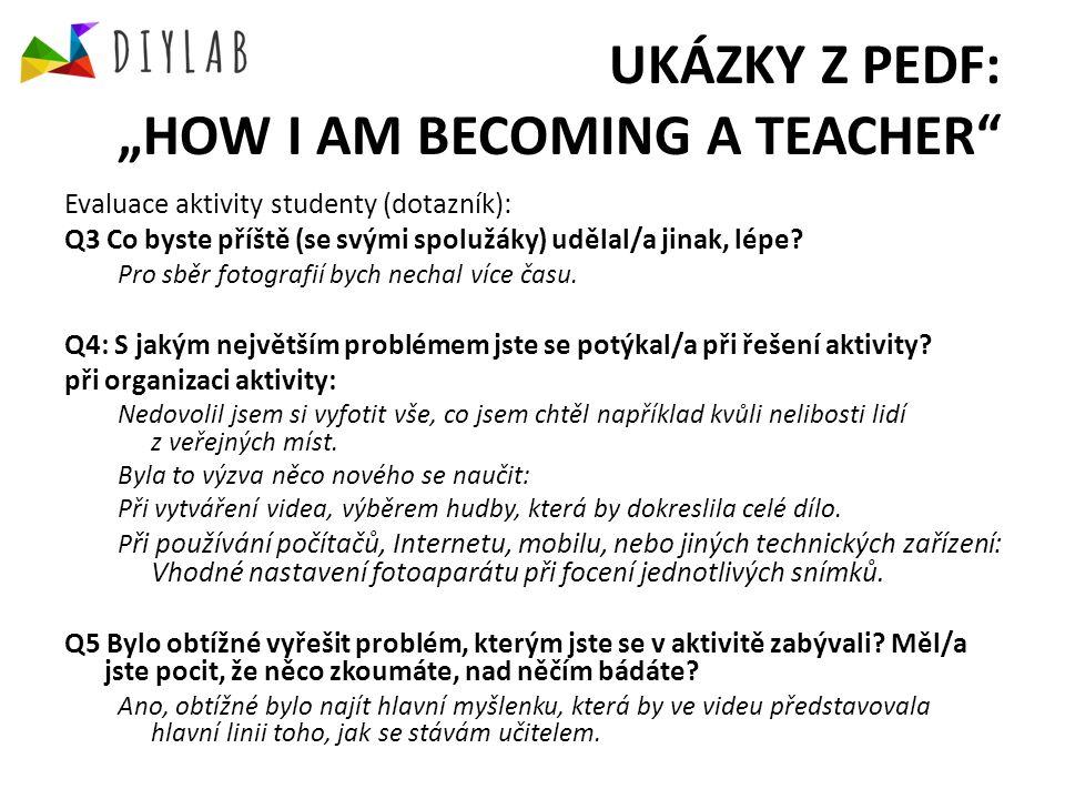 """UKÁZKY Z PEDF: """"HOW I AM BECOMING A TEACHER Evaluace aktivity studenty (dotazník): Q3 Co byste příště (se svými spolužáky) udělal/a jinak, lépe."""