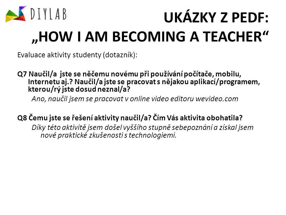 """UKÁZKY Z PEDF: """"HOW I AM BECOMING A TEACHER Evaluace aktivity studenty (dotazník): Q7 Naučil/a jste se něčemu novému při používání počítače, mobilu, Internetu aj.."""