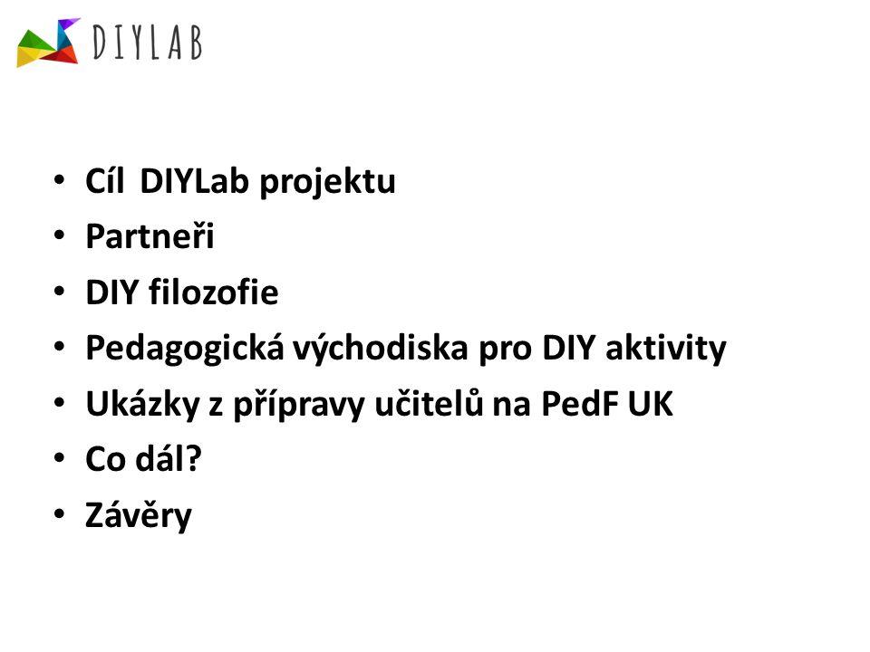 CÍL DIYLAB PROJEKTU Období: 2014-2016 Tři fáze: I) ANALÝZA II) IMPLEMENTACE III) EVALUACE Hlavní cíl: Přispět k rozvíjení digitální gramotnosti Využít a aplikovat myšlenku DIY do (školního) učení (provázat mimoškolní kreativitu/činnosti) Založit a rozvíjet distribuční laboratoř (hub), která bude podporovat spolupráci prostřednictvím sítí a na bázi cloudového prostředí (ve škole i mimo ni) a experimentování s různými typy technologií