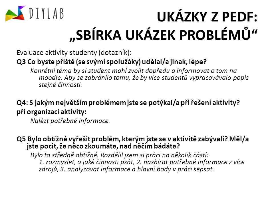 """UKÁZKY Z PEDF: """"SBÍRKA UKÁZEK PROBLÉMŮ Evaluace aktivity studenty (dotazník): Q3 Co byste příště (se svými spolužáky) udělal/a jinak, lépe."""