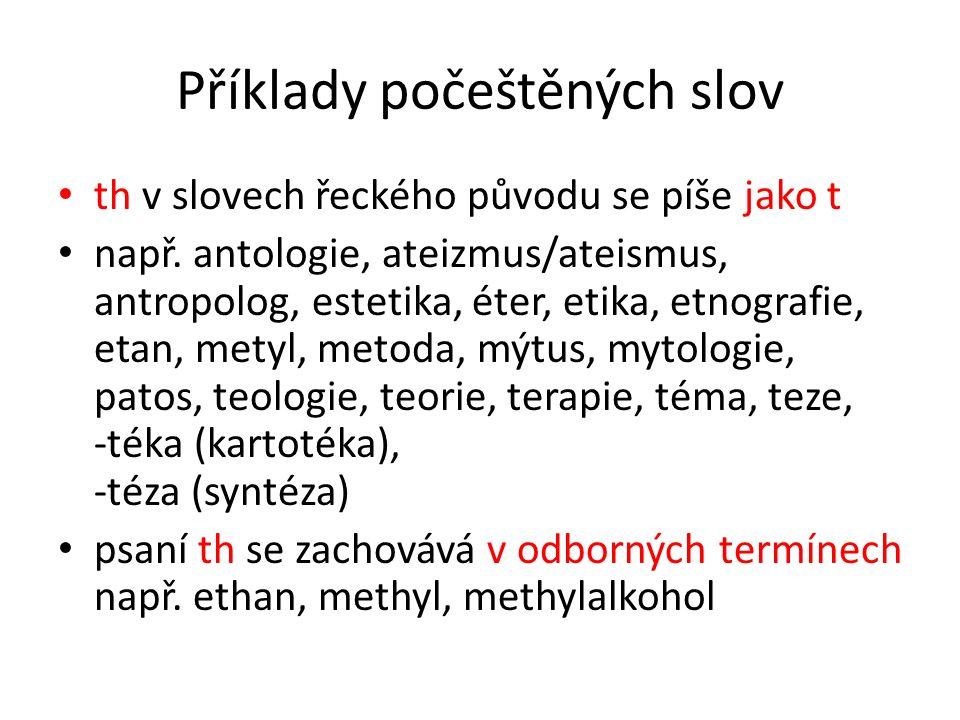 Příklady počeštěných slov th v slovech řeckého původu se píše jako t např.