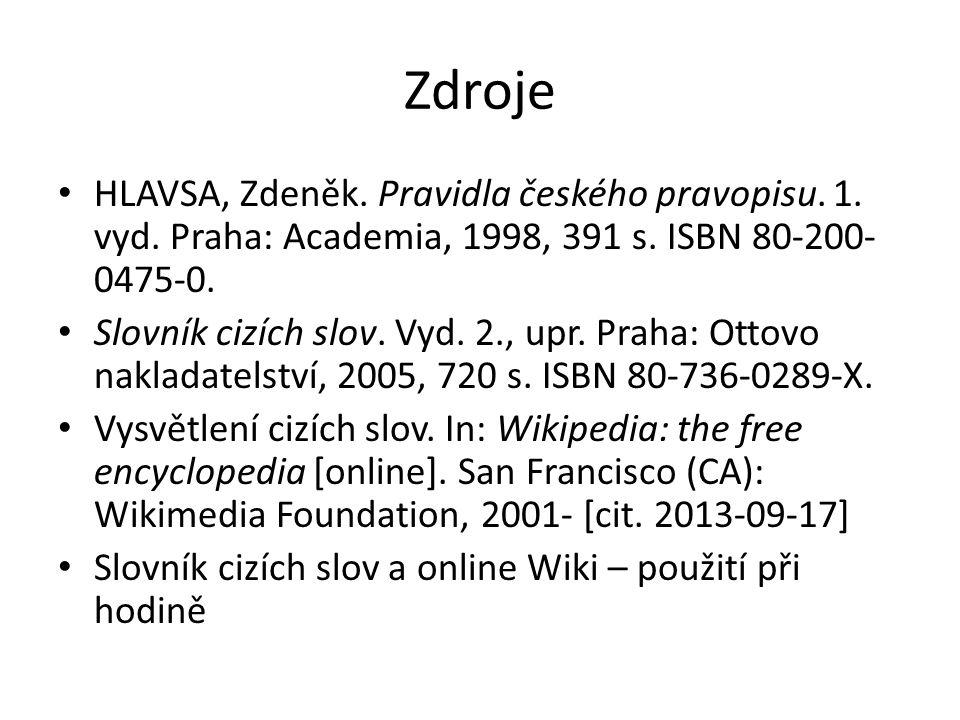 Zdroje HLAVSA, Zdeněk. Pravidla českého pravopisu. 1. vyd. Praha: Academia, 1998, 391 s. ISBN 80-200- 0475-0. Slovník cizích slov. Vyd. 2., upr. Praha