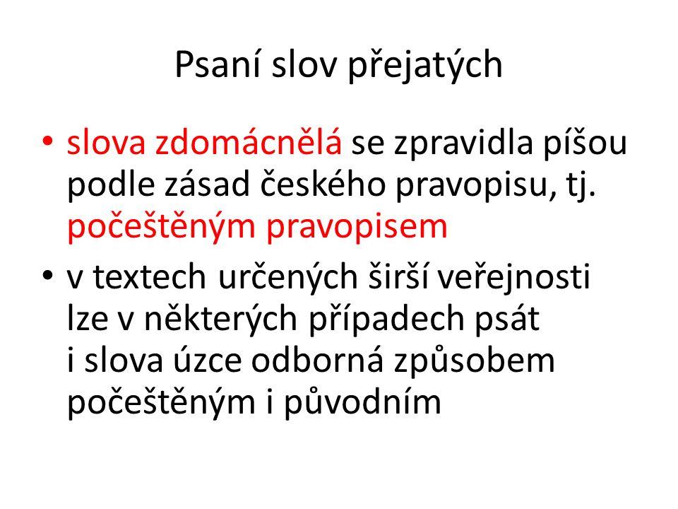 Psaní slov přejatých slova zdomácnělá se zpravidla píšou podle zásad českého pravopisu, tj. počeštěným pravopisem v textech určených širší veřejnosti
