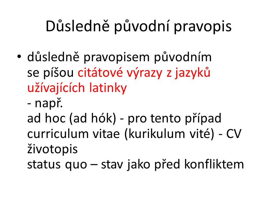 Důsledně původní pravopis důsledně pravopisem původním se píšou citátové výrazy z jazyků užívajících latinky - např. ad hoc (ad hók) - pro tento přípa