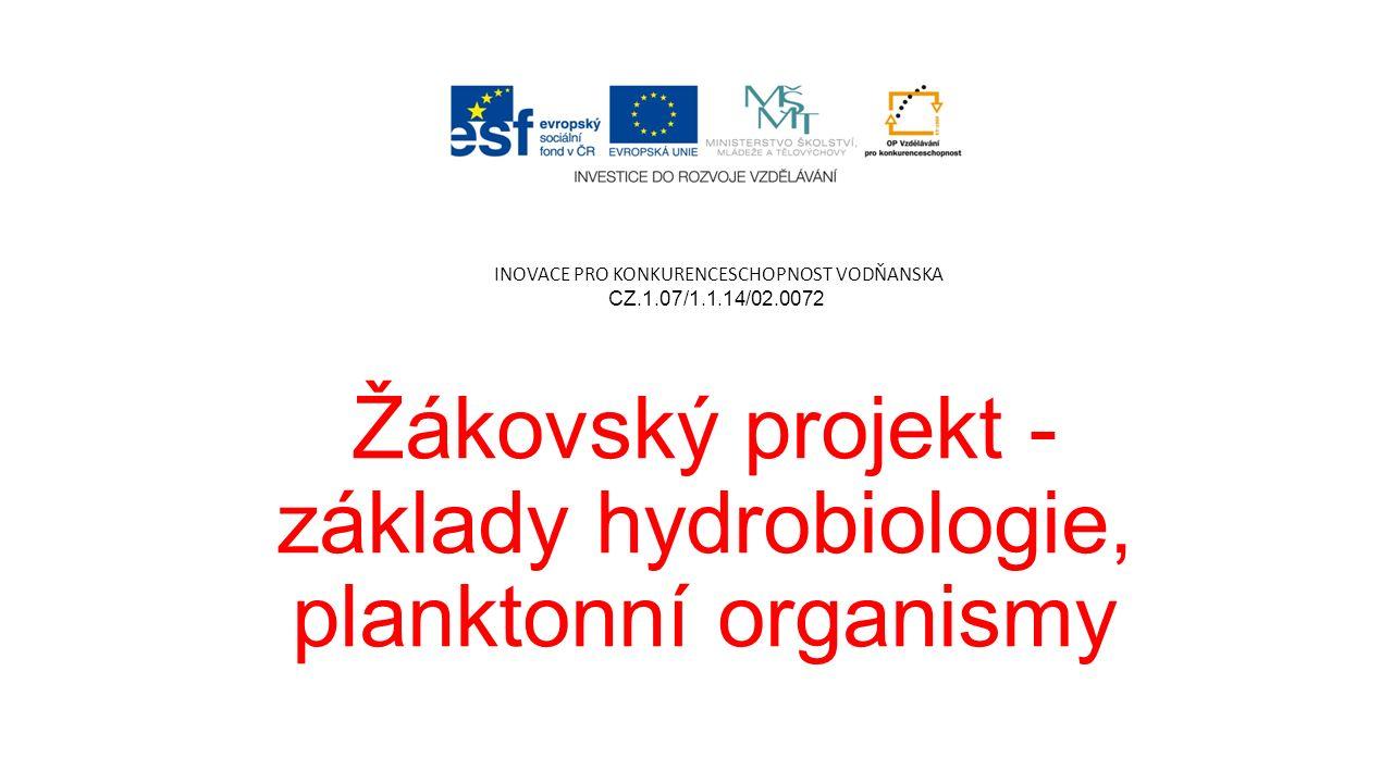Žákovský projekt - základy hydrobiologie, planktonní organismy INOVACE PRO KONKURENCESCHOPNOST VODŇANSKA CZ.1.07/1.1.14/02.0072
