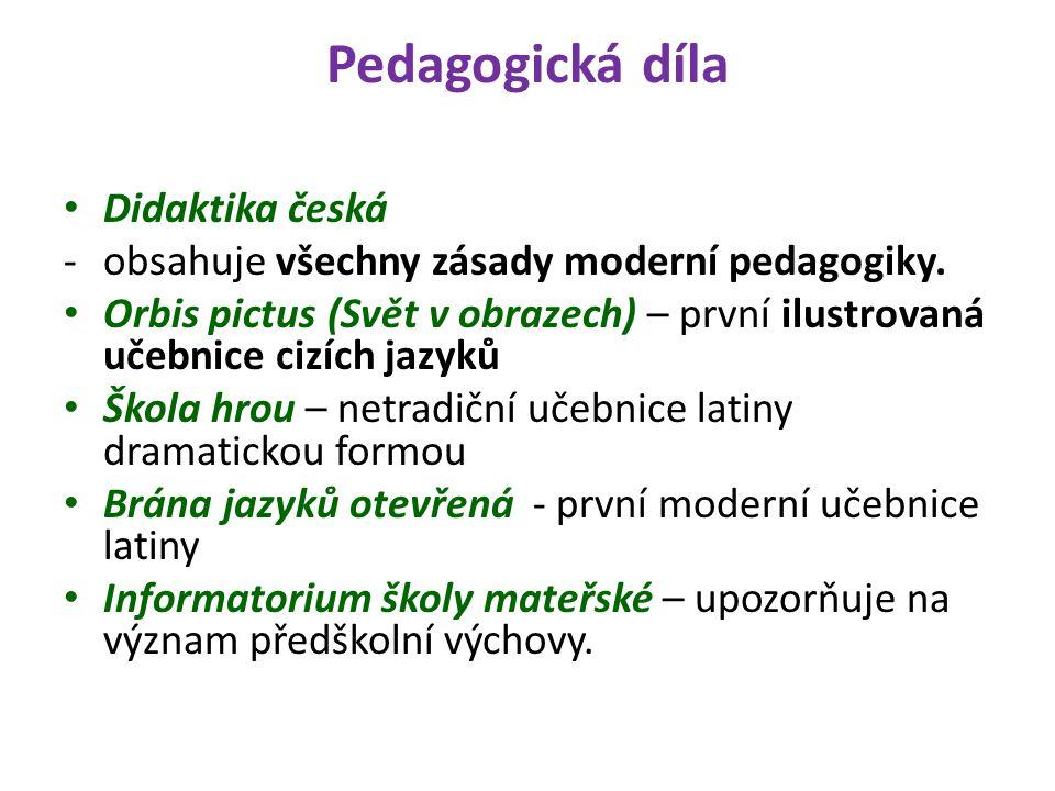 Pedagogická díla Didaktika česká -obsahuje všechny zásady moderní pedagogiky.