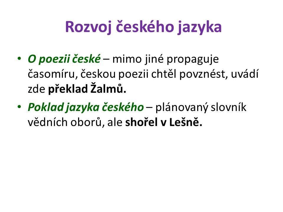 Rozvoj českého jazyka O poezii české – mimo jiné propaguje časomíru, českou poezii chtěl povznést, uvádí zde překlad Žalmů.