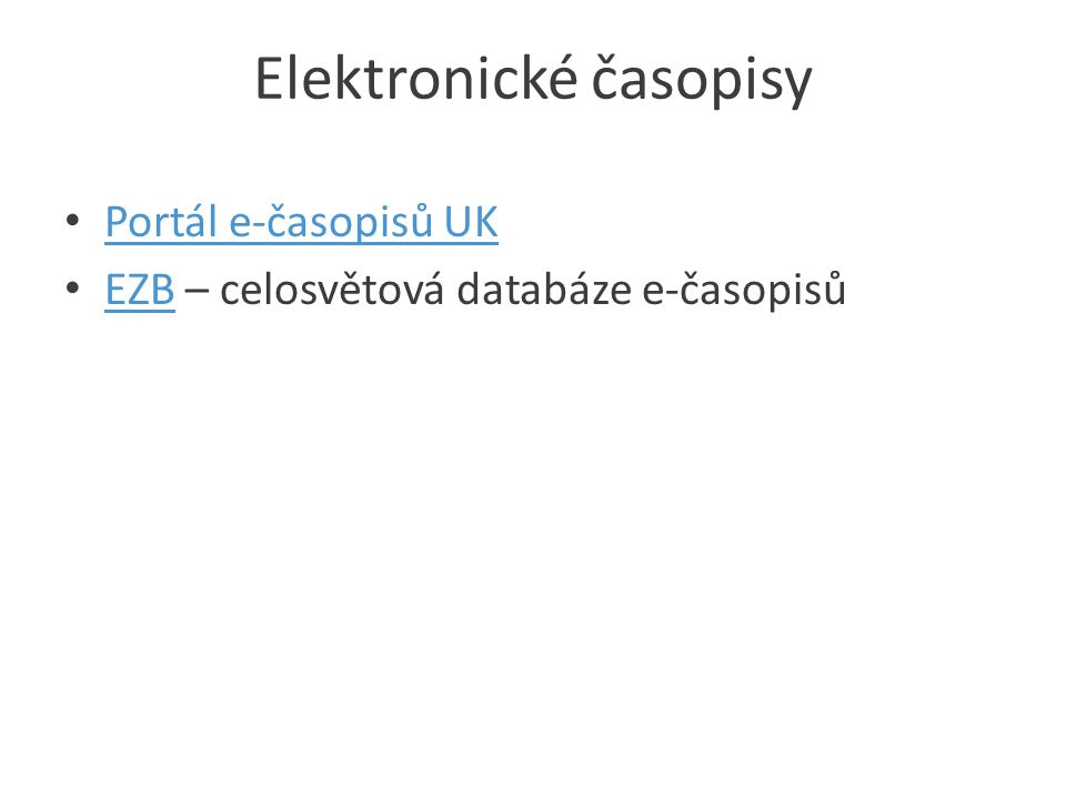 Elektronické časopisy Portál e-časopisů UK EZB – celosvětová databáze e-časopisů EZB