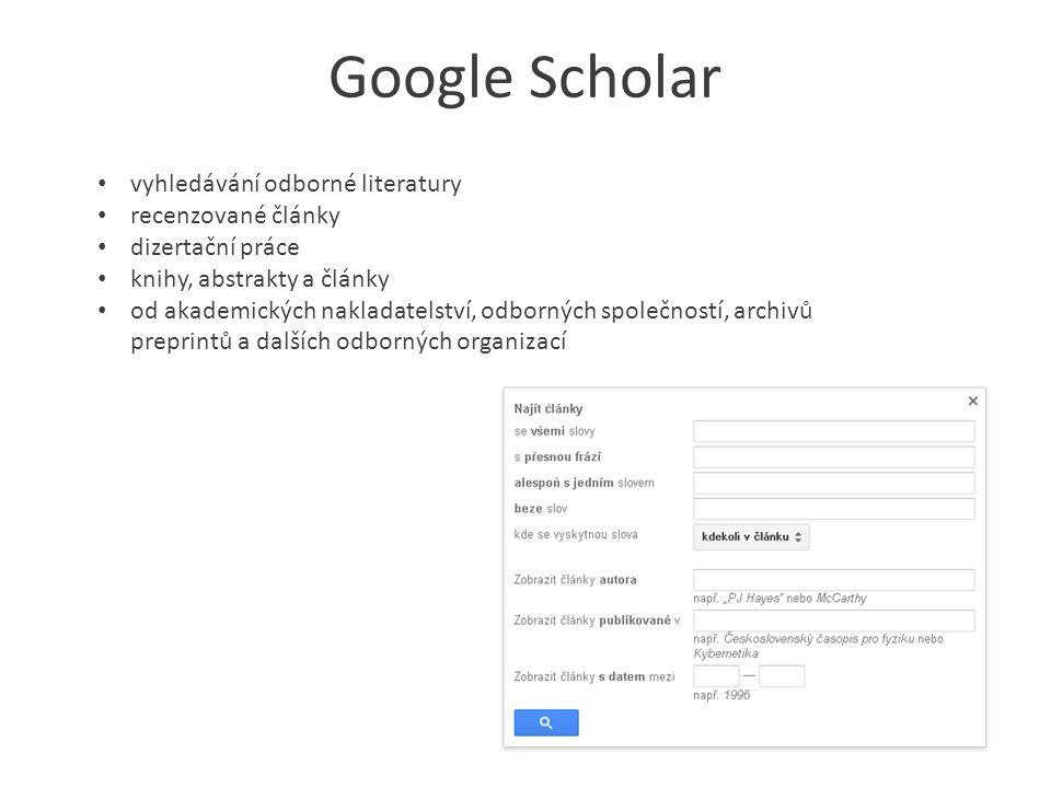 Google Scholar vyhledávání odborné literatury recenzované články dizertační práce knihy, abstrakty a články od akademických nakladatelství, odborných společností, archivů preprintů a dalších odborných organizací
