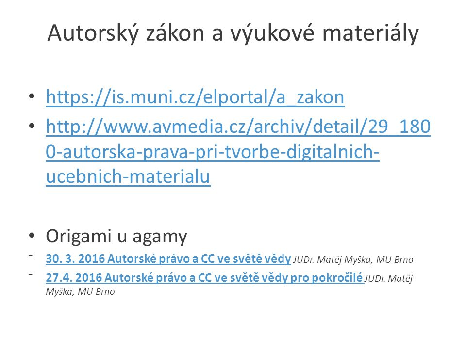 Autorský zákon a výukové materiály https://is.muni.cz/elportal/a_zakon http://www.avmedia.cz/archiv/detail/29_180 0-autorska-prava-pri-tvorbe-digitaln