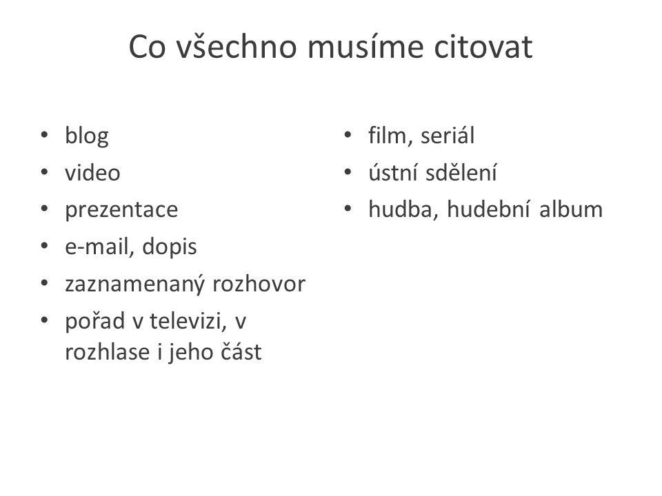 Co všechno musíme citovat blog video prezentace e-mail, dopis zaznamenaný rozhovor pořad v televizi, v rozhlase i jeho část film, seriál ústní sdělení hudba, hudební album