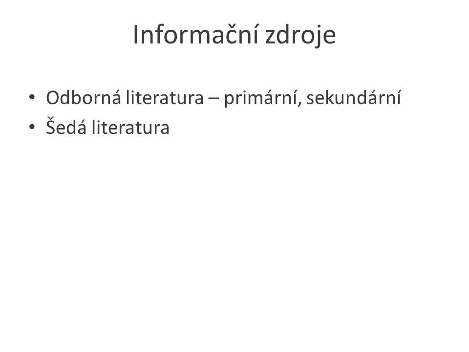 Informační zdroje Odborná literatura – primární, sekundární Šedá literatura