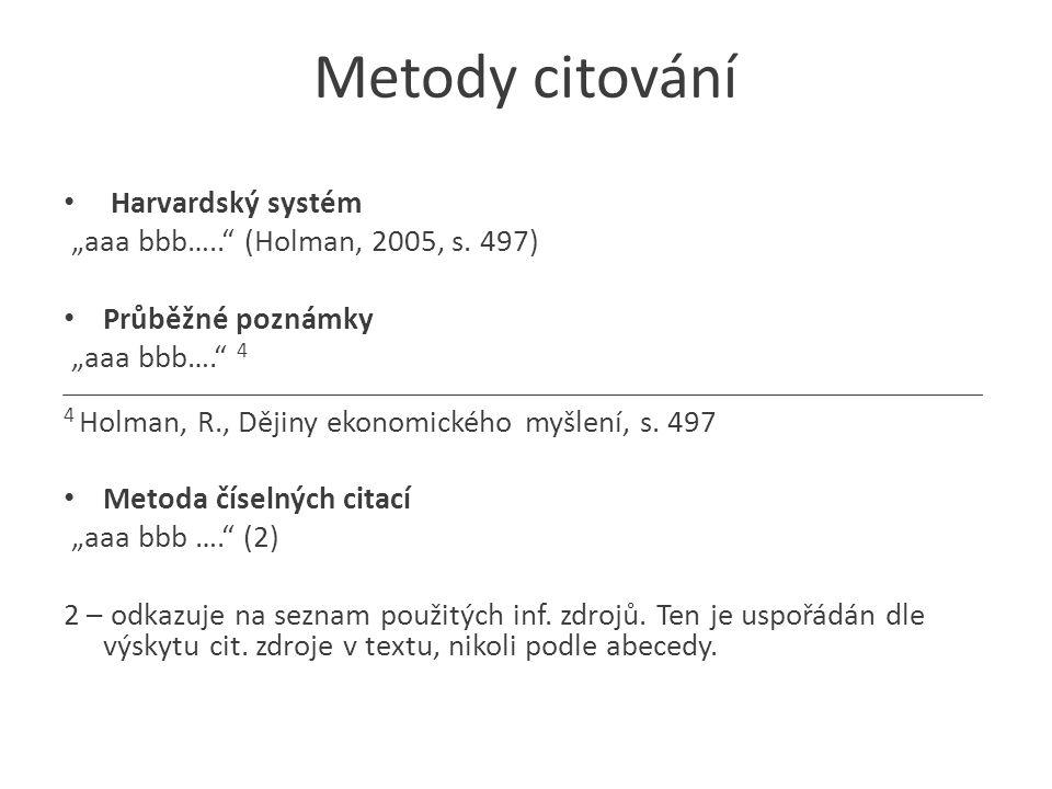 """Metody citování Harvardský systém """"aaa bbb….. (Holman, 2005, s."""