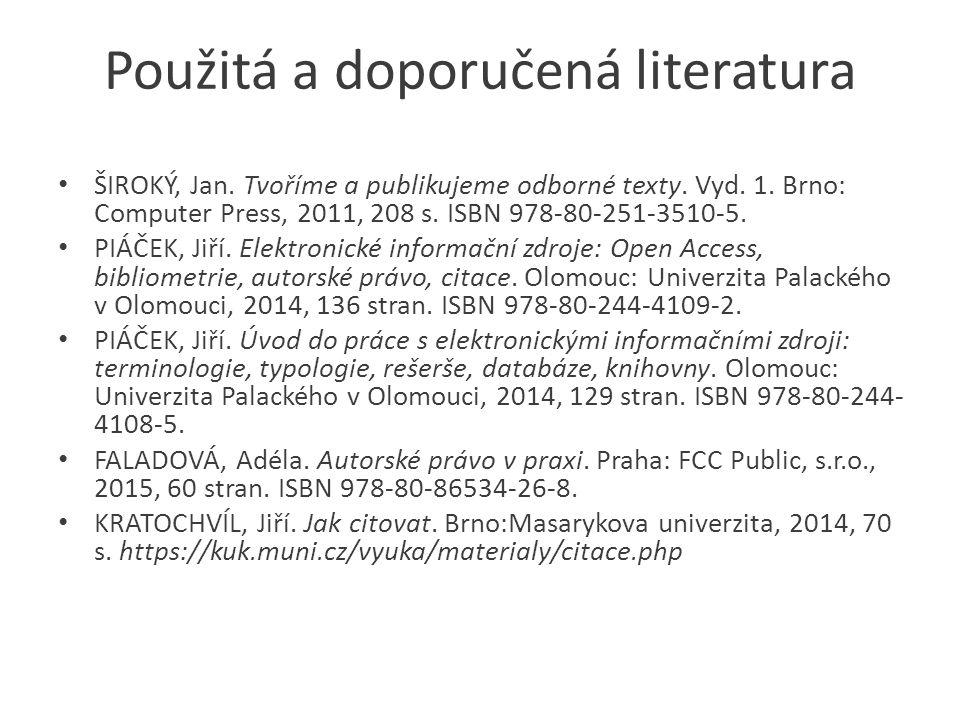 Použitá a doporučená literatura ŠIROKÝ, Jan. Tvoříme a publikujeme odborné texty. Vyd. 1. Brno: Computer Press, 2011, 208 s. ISBN 978-80-251-3510-5. P