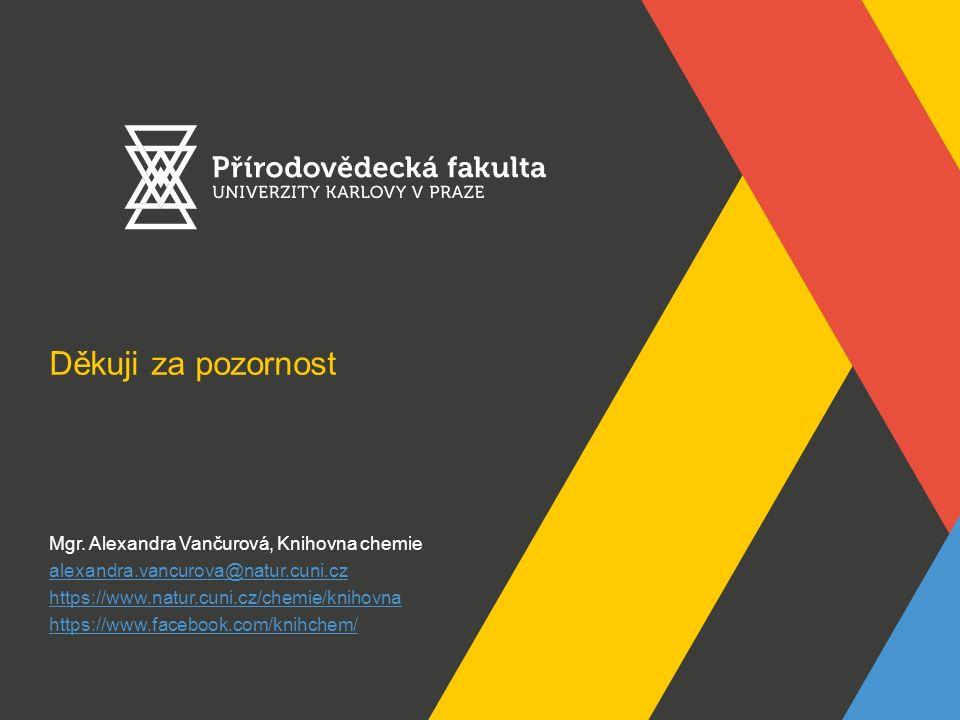 Děkuji za pozornost Mgr. Alexandra Vančurová, Knihovna chemie alexandra.vancurova@natur.cuni.cz https://www.natur.cuni.cz/chemie/knihovna https://www.