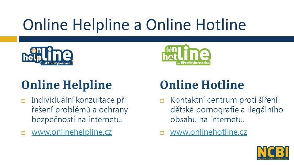 Online Helpline a Online Hotline Online Helpline  Individuální konzultace při řešení problémů a ochrany bezpečnosti na internetu.