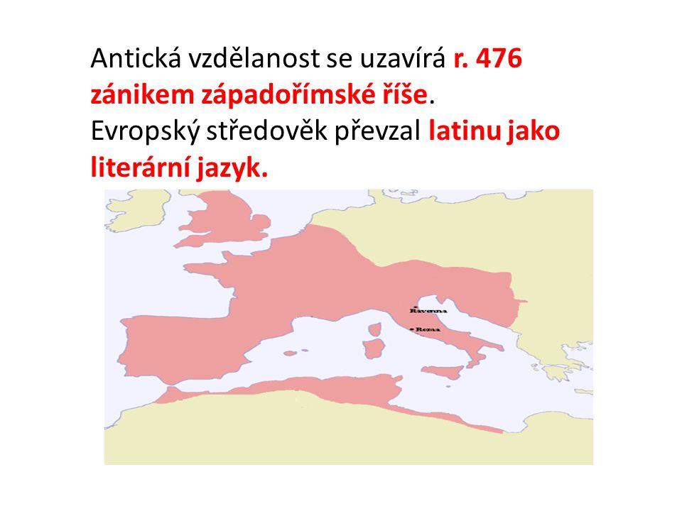 Antická vzdělanost se uzavírá r. 476 zánikem západořímské říše.