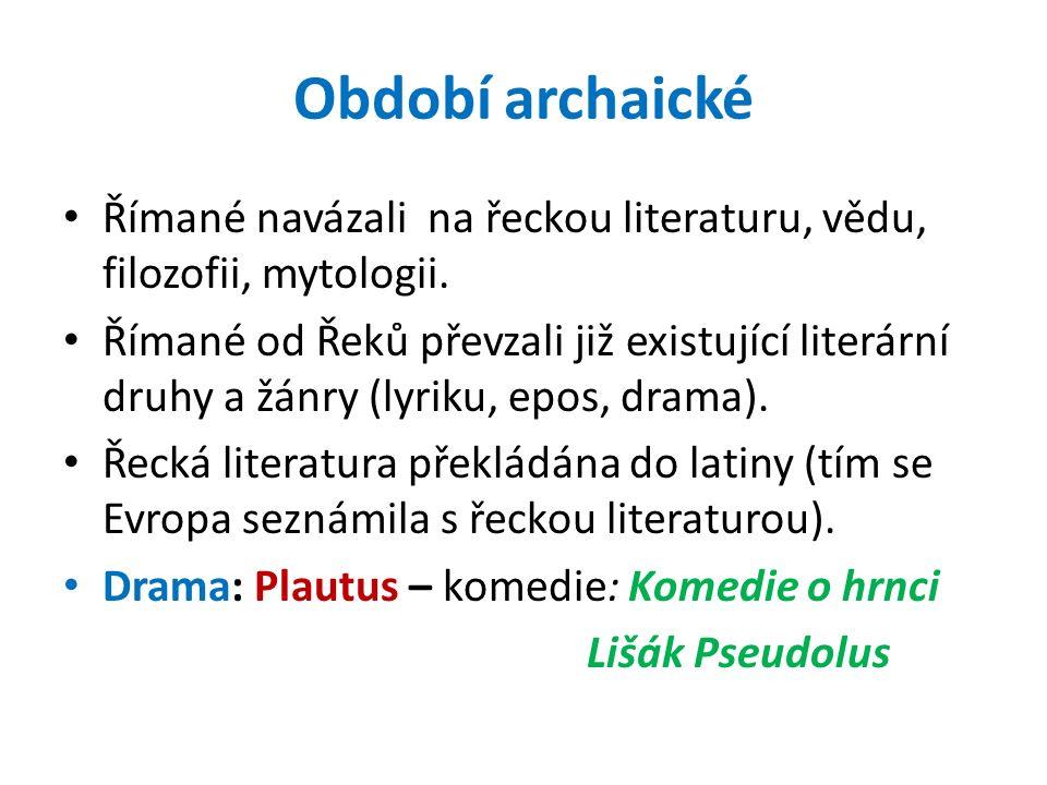 Období archaické Římané navázali na řeckou literaturu, vědu, filozofii, mytologii.
