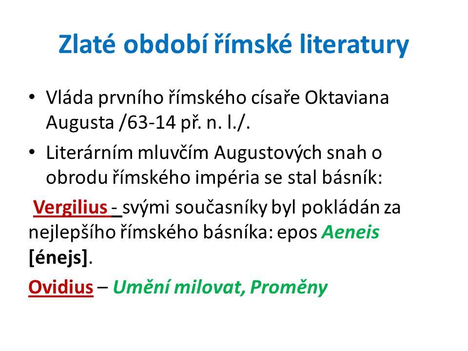 Zlaté období římské literatury Vláda prvního římského císaře Oktaviana Augusta /63-14 př.