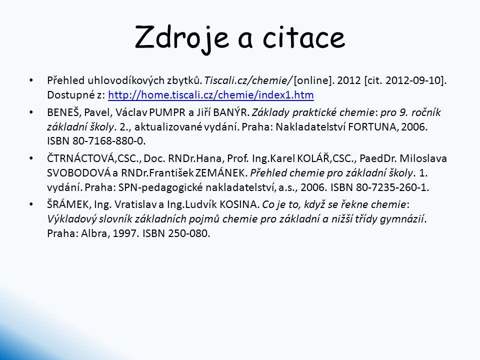 Zdroje a citace Přehled uhlovodíkových zbytků. Tiscali.cz/chemie/ [online]. 2012 [cit. 2012-09-10]. Dostupné z: http://home.tiscali.cz/chemie/index1.h