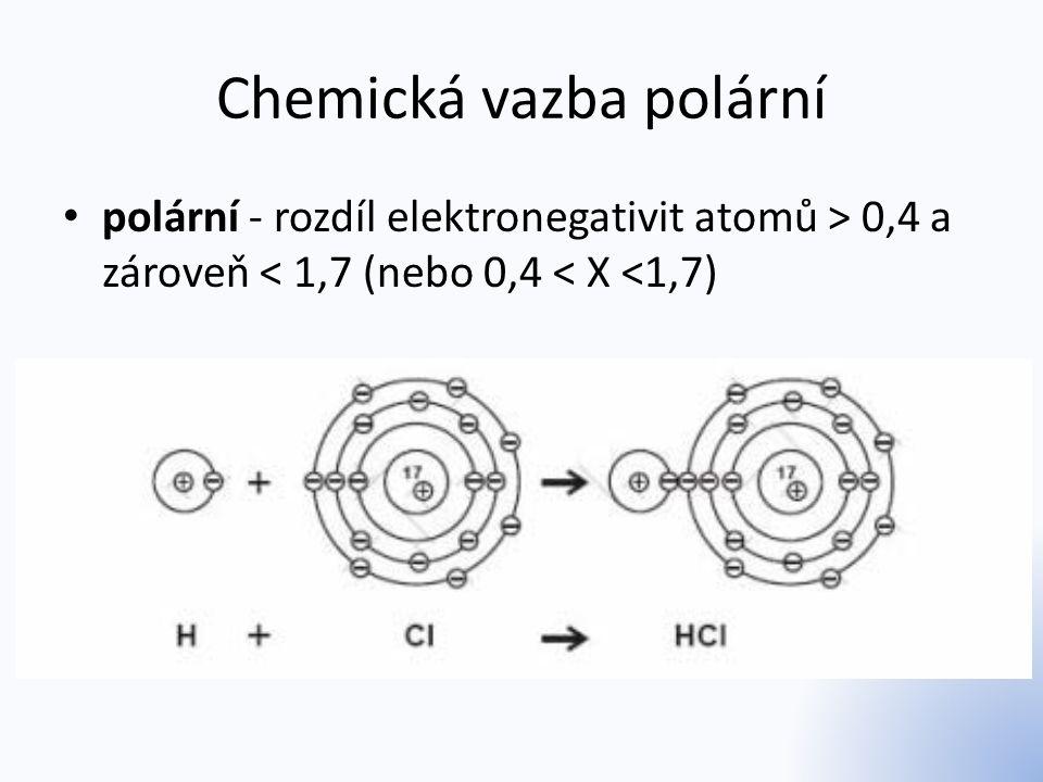 Chemická vazba polární polární - rozdíl elektronegativit atomů > 0,4 a zároveň < 1,7 (nebo 0,4 < X <1,7)