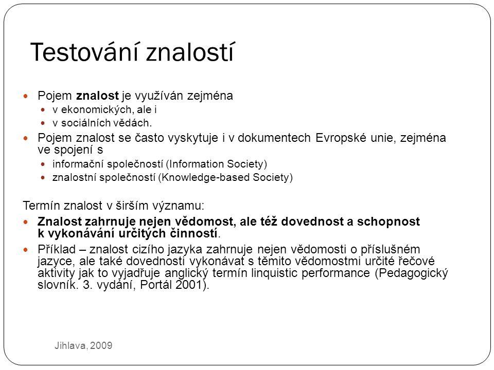 Testování znalostí Pojem znalost je využíván zejména v ekonomických, ale i v sociálních vědách.