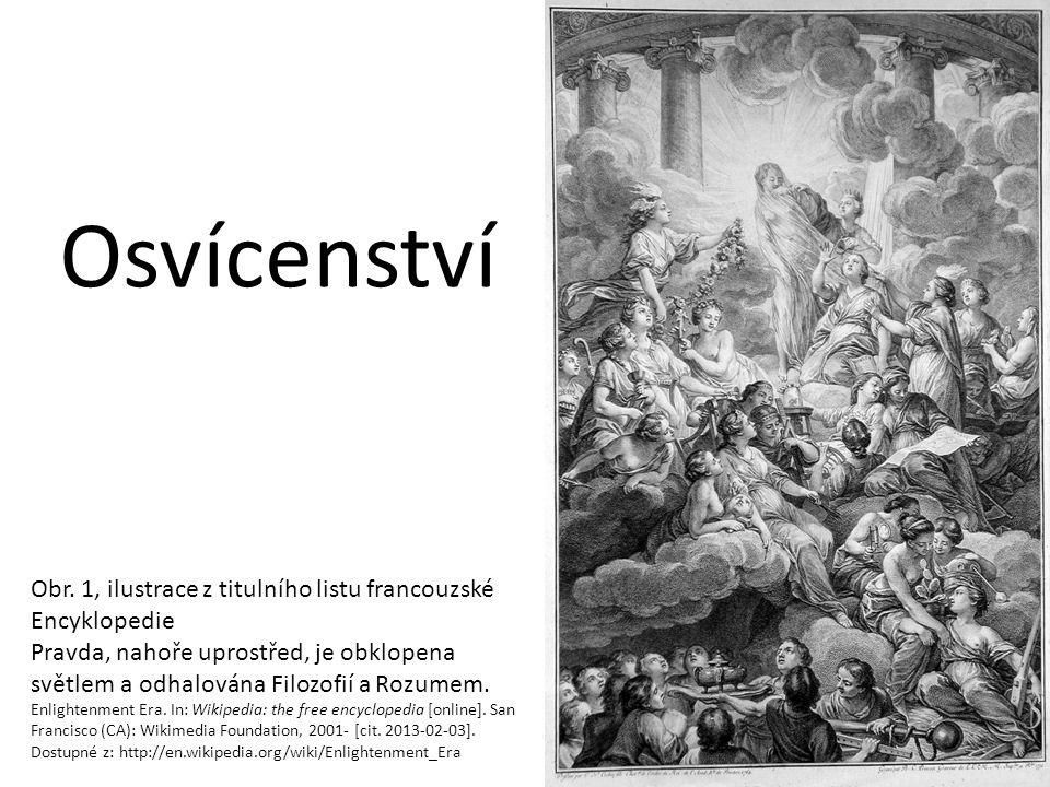 Základní rysy osvícenství Myšlenkové, kulturní, politické a hospodářské hnutí, které se prosadilo v 18.