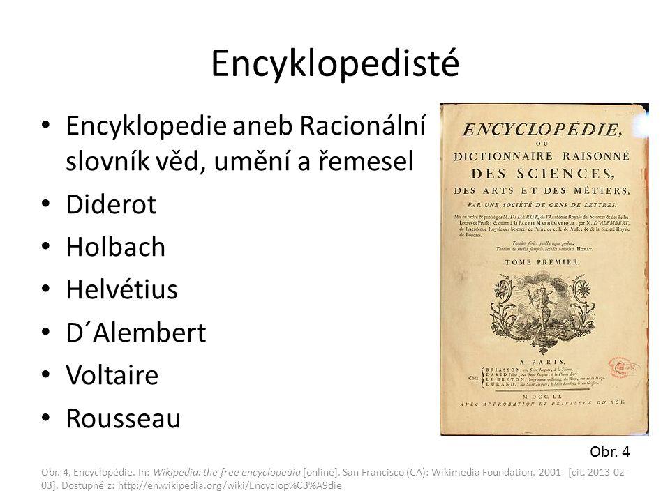 Encyklopedisté Encyklopedie aneb Racionální slovník věd, umění a řemesel Diderot Holbach Helvétius D´Alembert Voltaire Rousseau Obr.